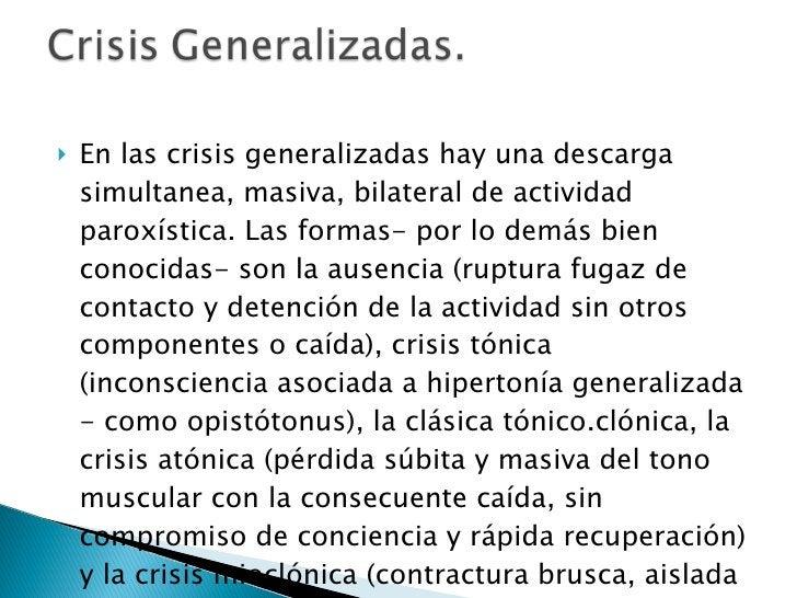 <ul><li>En las crisis generalizadas hay una descarga simultanea, masiva, bilateral de actividad paroxística. Las formas- p...
