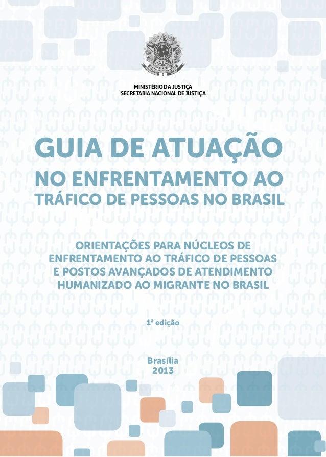 Brasília 2013 1ª edição MINISTÉRIO DA JUSTIÇA SECRETARIA NACIONAL DE JUSTIÇA ORIENTAÇÕES PARA NÚCLEOS DE ENFRENTAMENTO AO ...
