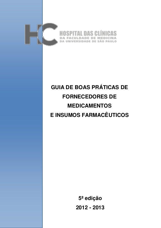GUIA DE BOAS PRÁTICAS DE FORNECEDORES DE MEDICAMENTOS E INSUMOS FARMACÊUTICOS 5ª edição 2012 - 2013