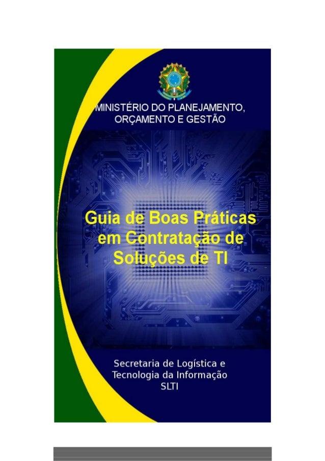 Guia de Boas Práticas em Contratação de Soluções de TI 1MINISTÉRIO DO PLANEJAMENTO, ORÇAMENTO E GESTÃOMINISTÉRIO DO PLANEJ...