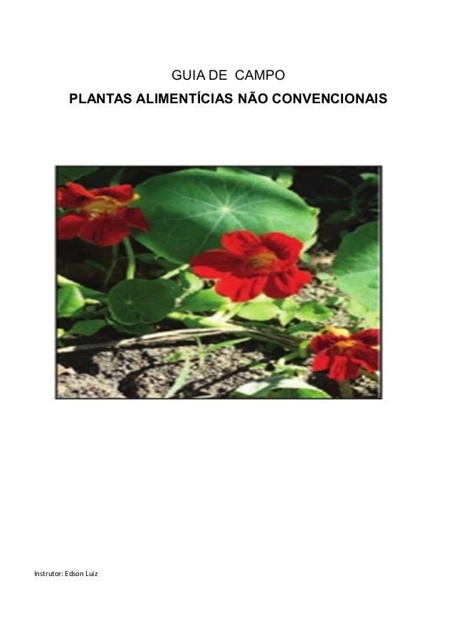 GUIA DE CAMPO PLANTAS ALIMENTÍCIAS NÃO CONVENCIONAIS Instrutor: Edson Luiz