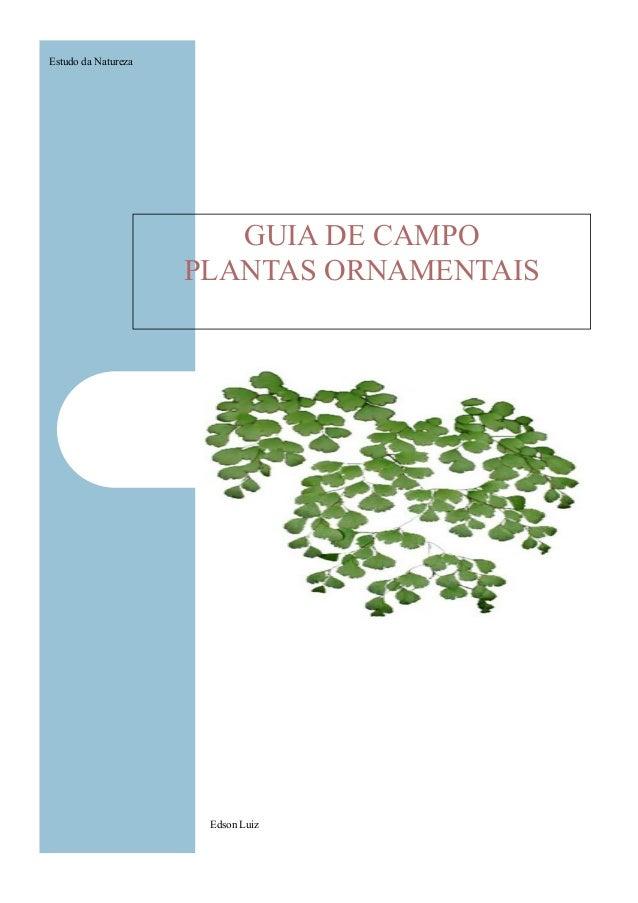 GUIA DE CAMPO PLANTAS ORNAMENTAIS Edson Luiz Estudo da Natureza