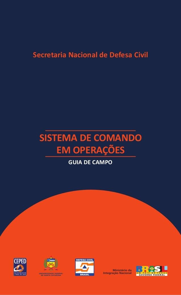 Secretaria Nacional de Defesa Civil SISTEMA DE COMANDO     EM OPERAÇÕES               GUIA DE CAMPO  SISTEMA DE COMANDO EM...