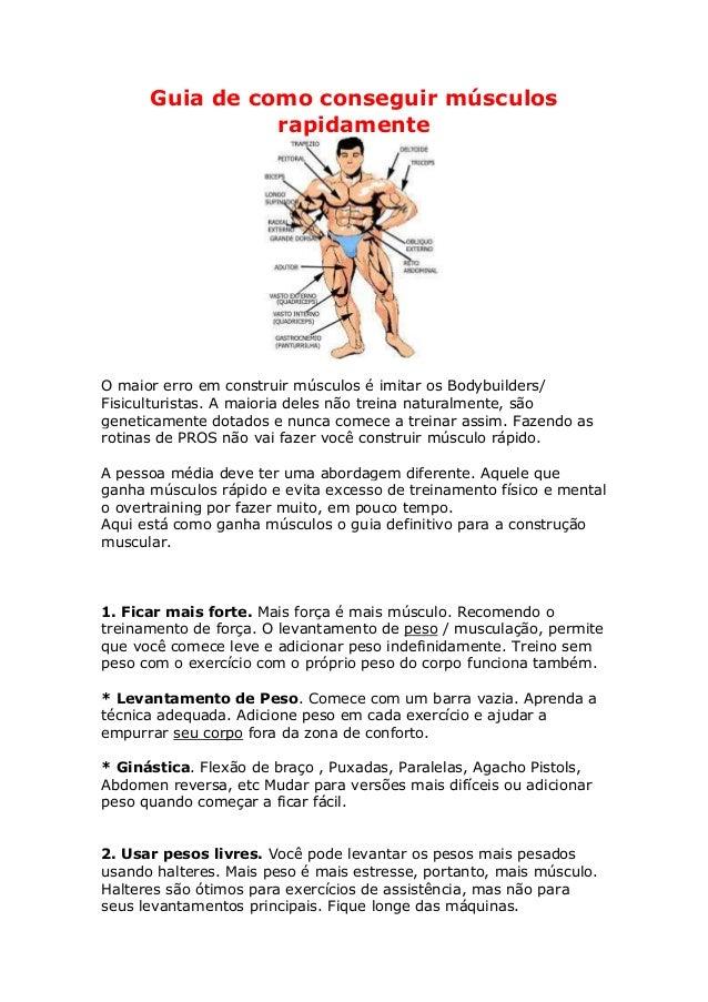Guia de como conseguir músculosrapidamenteO maior erro em construir músculos é imitar os Bodybuilders/Fisiculturistas. A m...