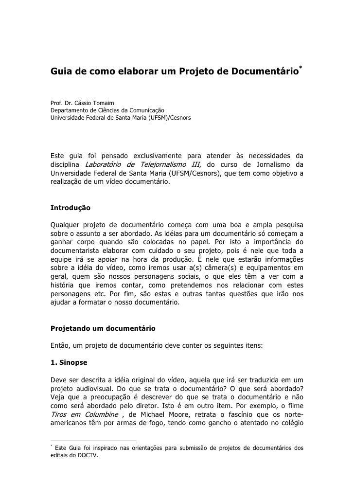Guia de como elaborar um Projeto de Documentário*Prof. Dr. Cássio TomaimDepartamento de Ciências da ComunicaçãoUniversidad...
