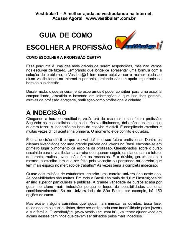 Vestibular1 – A melhor ajuda ao vestibulando na Internet.Acesse Agora! www.vestibular1.com.brGUIA DE COMOESCOLHER A PROFIS...