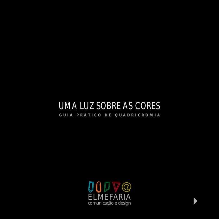 UMA LUZ SOBRE AS CORESGUIA PRÁTICO DE QUADRICROMIA        ELMEFARIA        comunicação e design