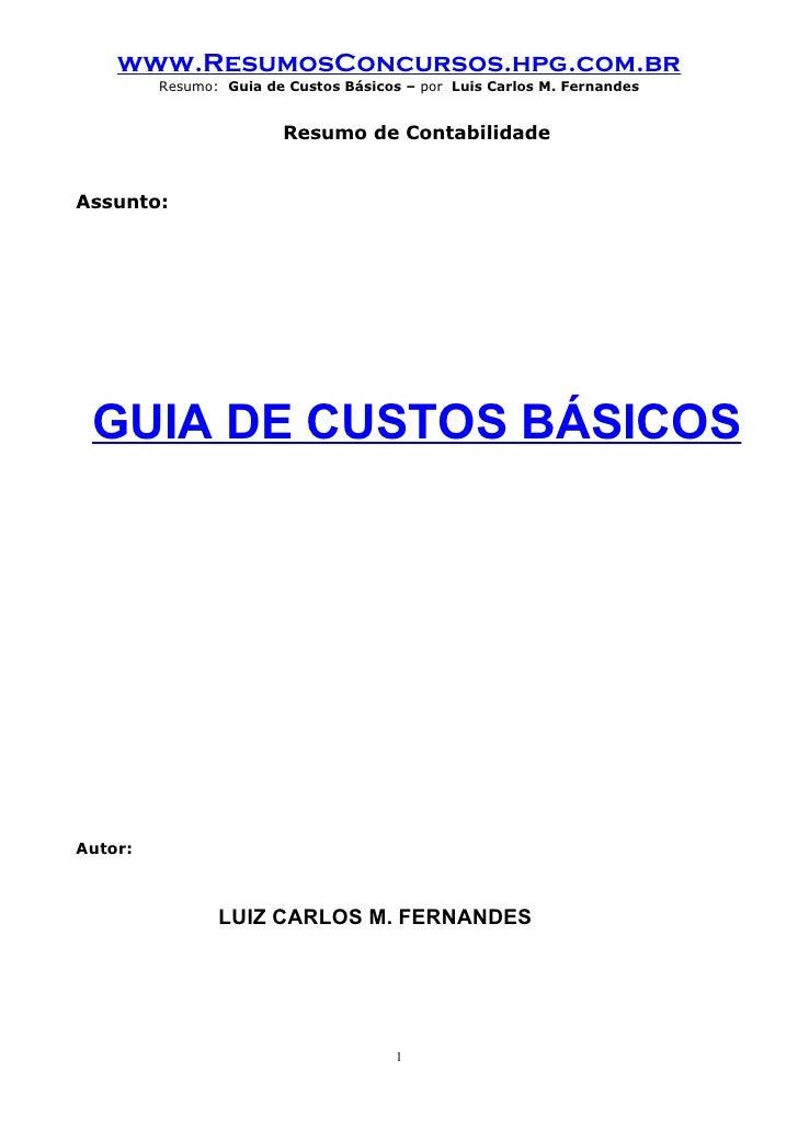 www.ResumosConcursos.hpg.com.br          Resumo: Guia de Custos Básicos – por Luis Carlos M. Fernandes                    ...
