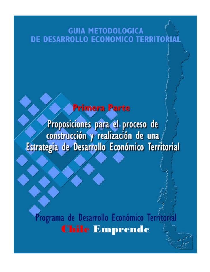 Guía Metodológica de Desarrollo TerritorialPrograma de Desarrollo Económico Territorial Chile EmprendeSantiago de Chile, A...