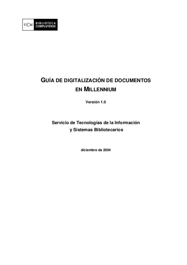 GUÍA DE DIGITALIZACIÓN DE DOCUMENTOS            EN MILLENNIUM                  Versión 1.0   Servicio de Tecnologías de la...