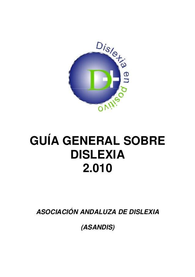 GUÍA GENERAL SOBRE      DISLEXIA        2.010ASOCIACIÓN ANDALUZA DE DISLEXIA           (ASANDIS)
