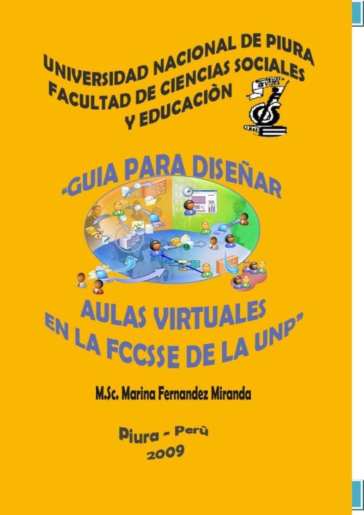 Guía para Diseñar Aulas Virtuales en la Facultad de Ciencias Sociales y Educación de la UNP     M.Sc. Marina Fernández Mir...