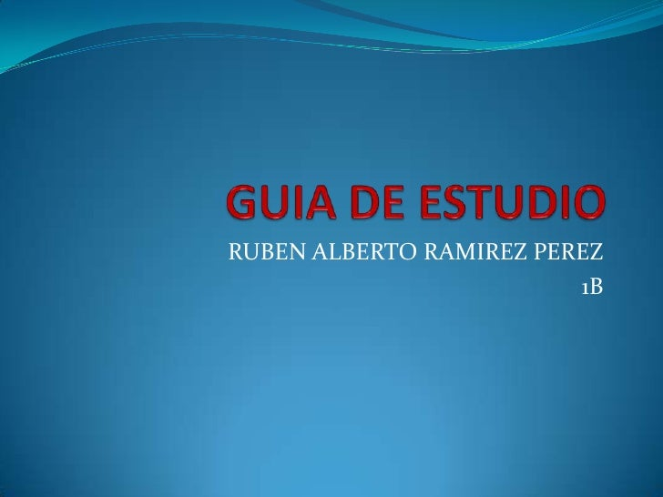 GUIA DE ESTUDIO<br />RUBEN ALBERTO RAMIREZ PEREZ<br />1B<br />