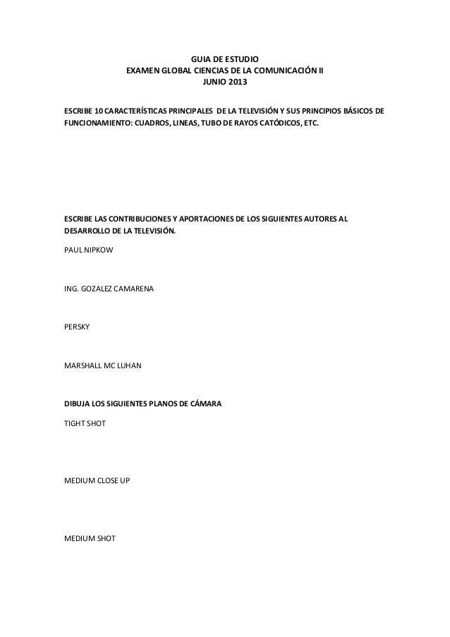 GUIA DE ESTUDIOEXAMEN GLOBAL CIENCIAS DE LA COMUNICACIÓN IIJUNIO 2013ESCRIBE 10 CARACTERÍSTICAS PRINCIPALES DE LA TELEVISI...