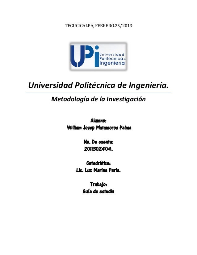 TEGUCIGALPA, FEBRERO.25/2013Universidad Politécnica de Ingeniería.Metodología de la InvestigaciónAlumno:William Josep Mata...
