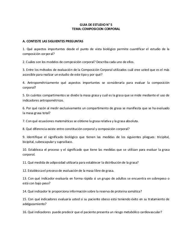 GUIA DE ESTUDIO N° 5 TEMA: COMPOSICION CORPORAL A. CONTESTE LAS SIGUIENTES PREGUNTAS 1. Qué aspectos importantes desde el ...