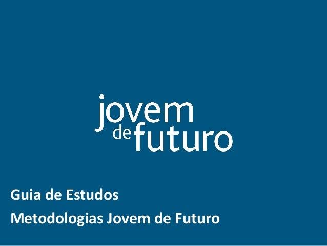 Guia de Estudos  Ambiente Virtual de Aprendizagem (AVA)  Guia de Estudos  Metodologias Jovem de Futuro