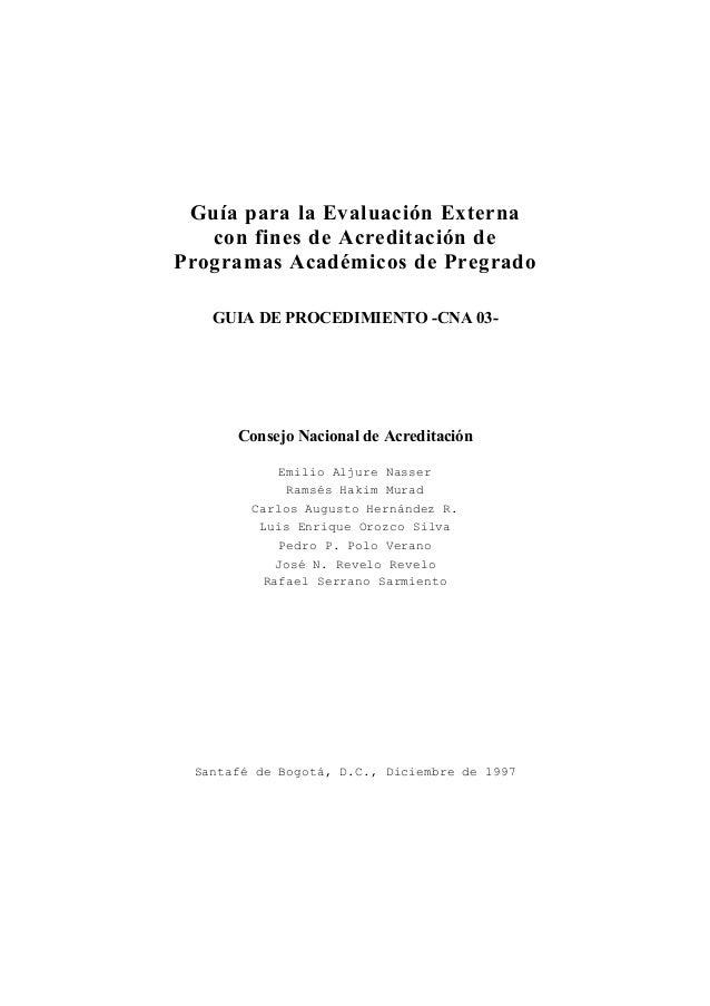 Guía para la Evaluación Externa con fines de Acreditación de Programas Académicos de Pregrado GUIA DE PROCEDIMIENTO -CNA 0...