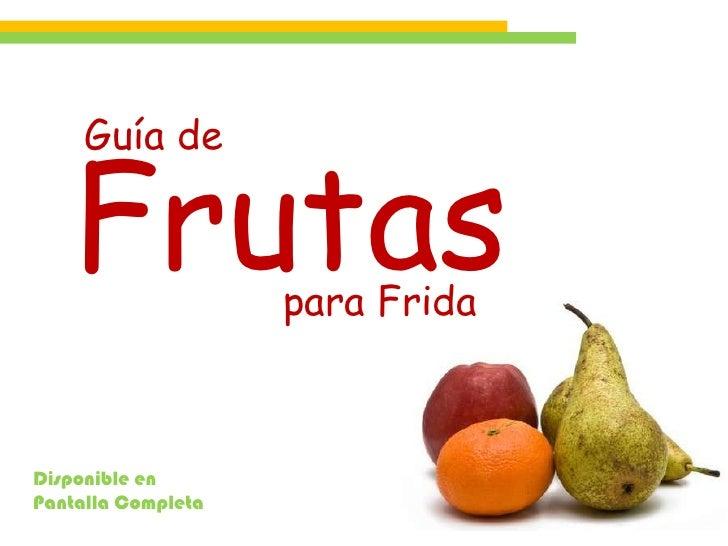 Guía de   Frutas           para FridaDisponible enPantalla Completa
