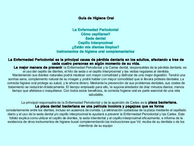Guía de Higiene OralLa Enfermedad PeriodontalCómo cepillarse?Seda dentalCepillo interproximal¿Están mis dientes limpios?I...