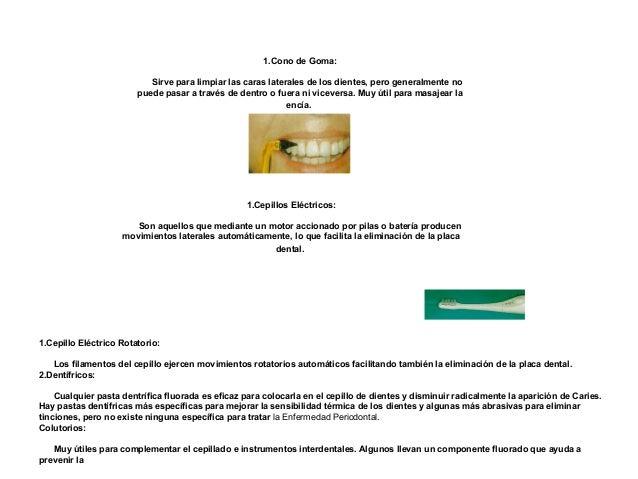 1.Cono de Goma:Sirve para limpiar las caras laterales de los dientes, pero generalmente nopuede pasar a través de dentro o...