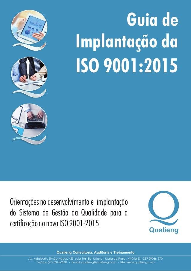 Guia de Implantação da ISO 9001:2015 Orientaçõesnodesenvolvimentoe implantação do Sistema de Gestão da Qualidade para a ce...