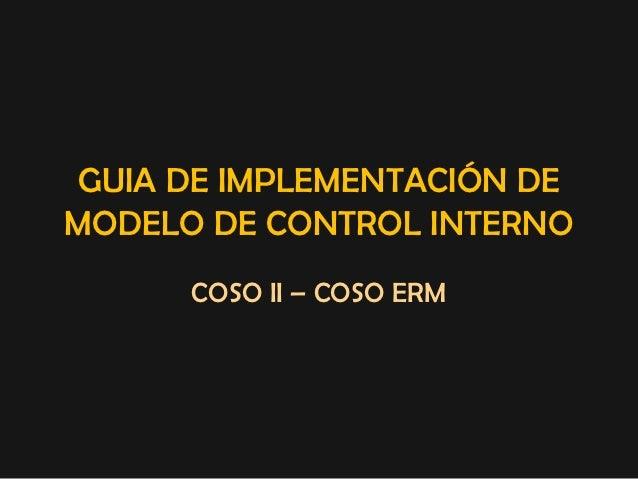 GUIA DE IMPLEMENTACIÓN DEMODELO DE CONTROL INTERNO      COSO II – COSO ERM