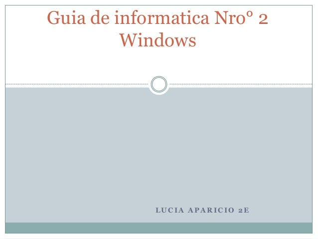L U C I A A P A R I C I O 2 E Guia de informatica Nro° 2 Windows