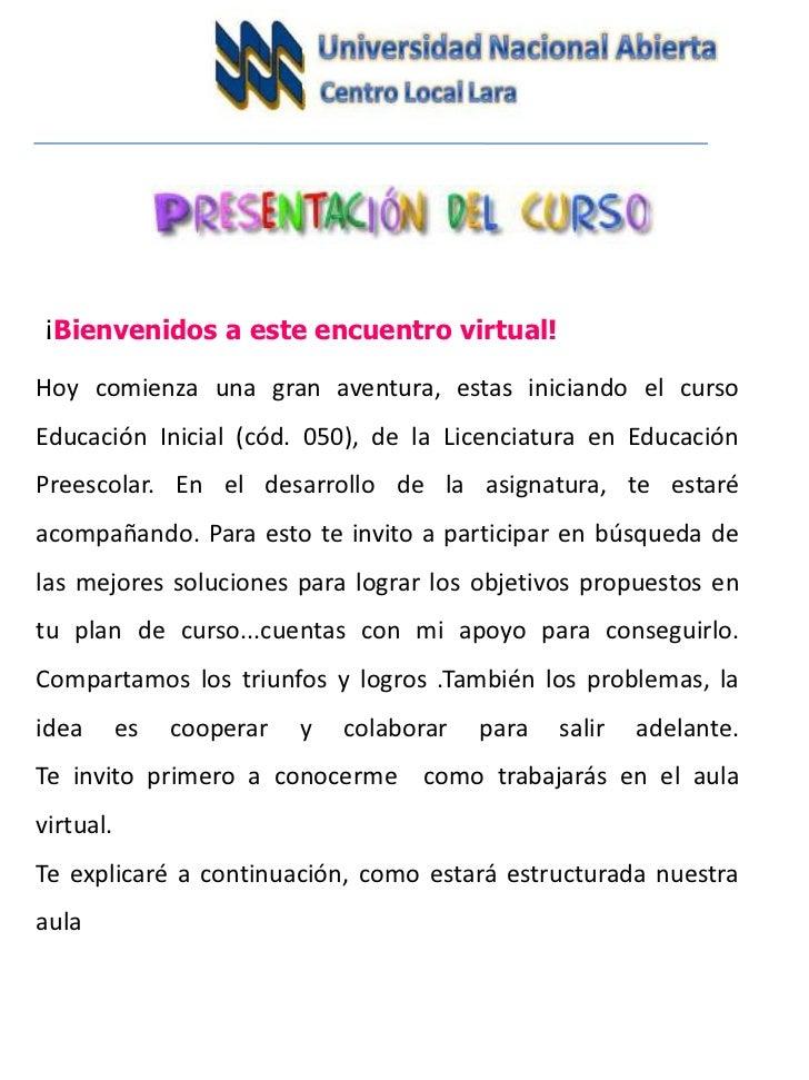 ¡Bienvenidos a este encuentro virtual!Hoy comienza una gran aventura, estas iniciando el cursoEducación Inicial (cód. 050)...