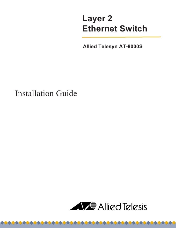 Layer 2                      Ethernet Switch                      Allied Telesyn AT-8000S     Installation Guide