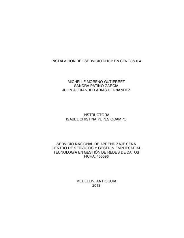 INSTALACIÓN DEL SERVICIO DHCP EN CENTOS 6.4 MICHELLE MORENO GUTIERREZ SANDRA PATIÑO GARCÍA JHON ALEXANDER ARIAS HERNANDEZ ...