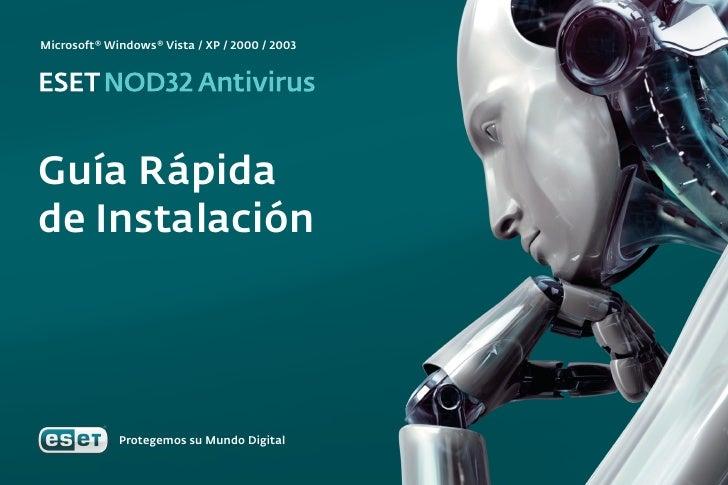 Microsoft® Windows® Vista / XP / 2000 / 2003     Guía Rápida de Instalación                  Protegemos su Mundo Digital