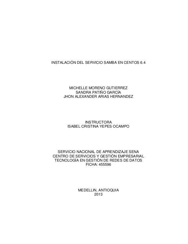 INSTALACIÓN DEL SERVICIO SAMBA EN CENTOS 6.4 MICHELLE MORENO GUTIERREZ SANDRA PATIÑO GARCÍA JHON ALEXANDER ARIAS HERNANDEZ...