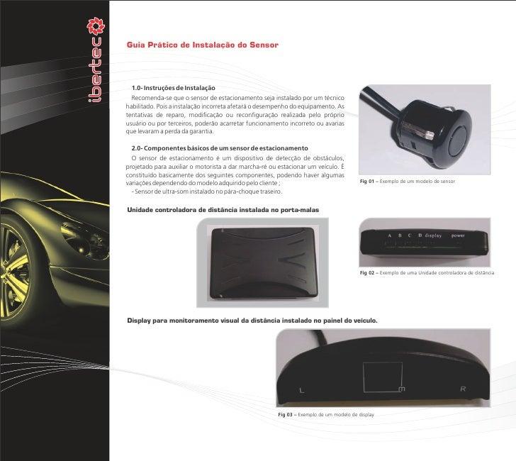 Guia Prático de Instalação do Sensor  1.0- Instruções de Instalação  Recomenda-se que o sensor de estacionamento seja inst...