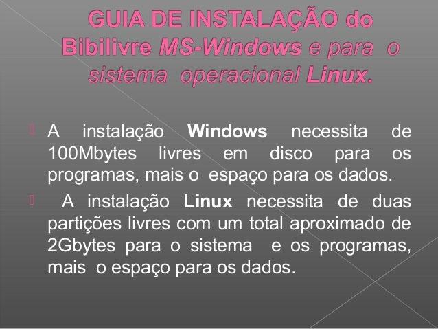  A instalação Windows necessita de  100Mbytes livres em disco para os  programas, mais o espaço para os dados.   A insta...