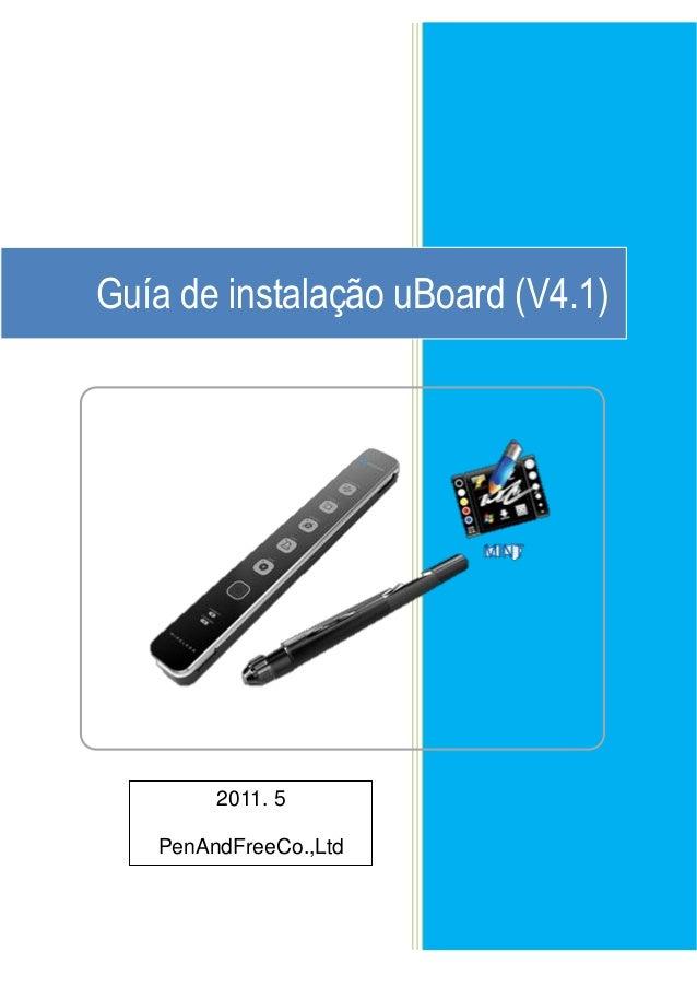Guía de instalação uBoard (V4.1) 2011. 5 PenAndFreeCo.,Ltd