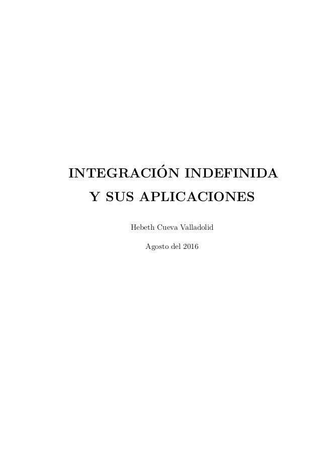 .INTEGRACI´ON INDEFINIDA Y SUS APLICACIONES Hebeth Cueva Valladolid Agosto del 2016