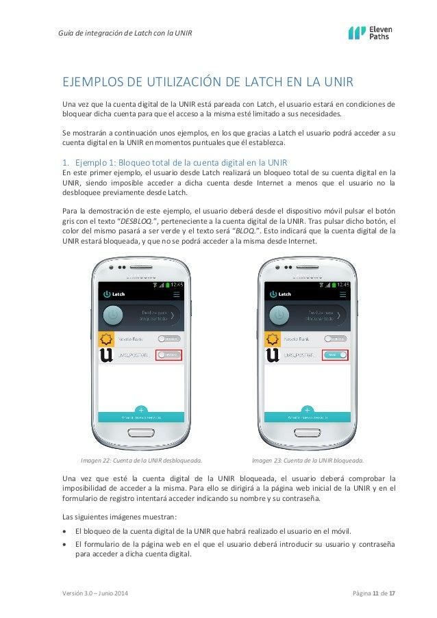 Guía de integración de Latch con la UNIR  Versión 3.0 – Junio 2014 Página 11 de 17  EJEMPLOS DE UTILIZACIÓN DE LATCH EN LA...