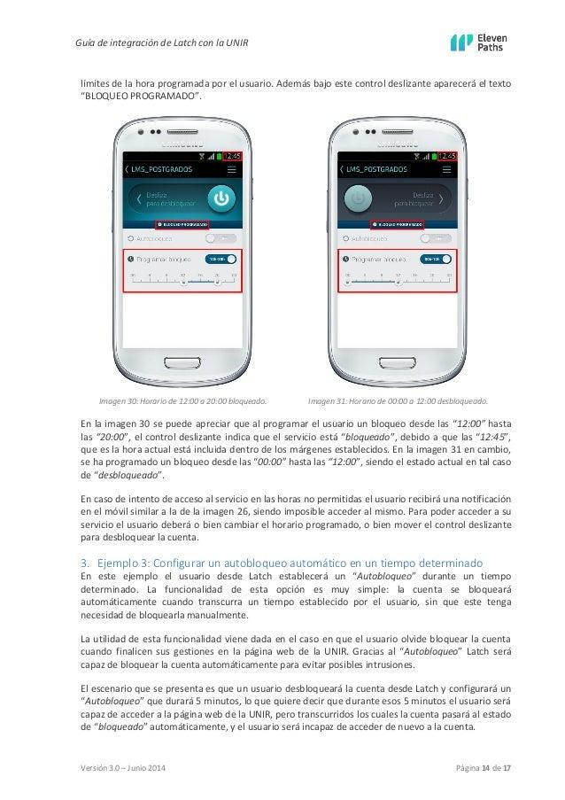 Guía de integración de Latch con la UNIR  Versión 3.0 – Junio 2014 Página 14 de 17  límites de la hora programada por el u...