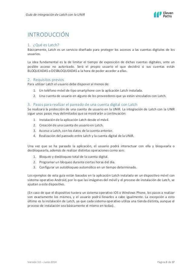 Guía de integración de Latch con la UNIR  Versión 3.0 – Junio 2014 Página 3 de 17  INTRODUCCIÓN  1. ¿Qué es Latch?  Básica...