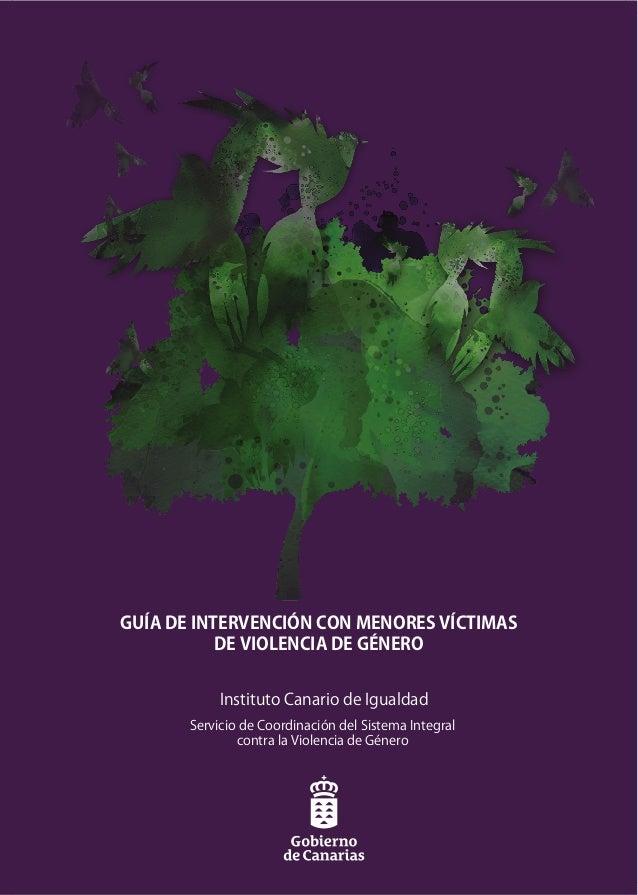 GUÍA DE INTERVENCIÓN CON MENORES VÍCTIMAS           DE VIOLENCIA DE GÉNERO            Instituto Canario de Igualdad       ...