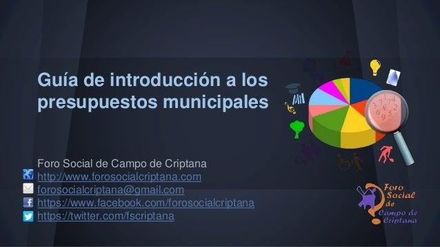 Guía de introducción a los presupuestos municipales Foro Social de Campo de Criptana http://www.forosocialcriptana.com for...