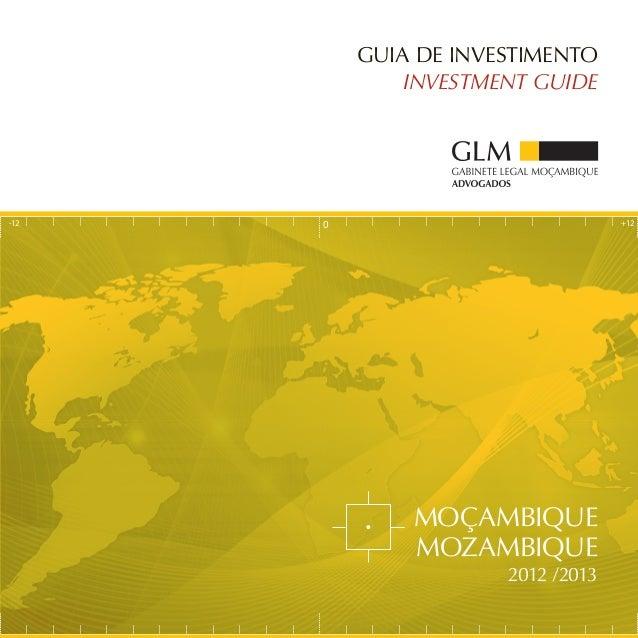 +12-12 0 GUIA DE INVESTIMENTO INVESTMENT GUIDE 2012 /2013 MOZAMBIQUE MOÇAMBIQUE