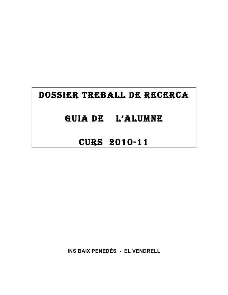 DOSSIER TREBALL DE RECERCA      GUIA DE         L'ALUMNE          CURS 2010-11          INS BAIX PENEDÈS - EL VENDRELL