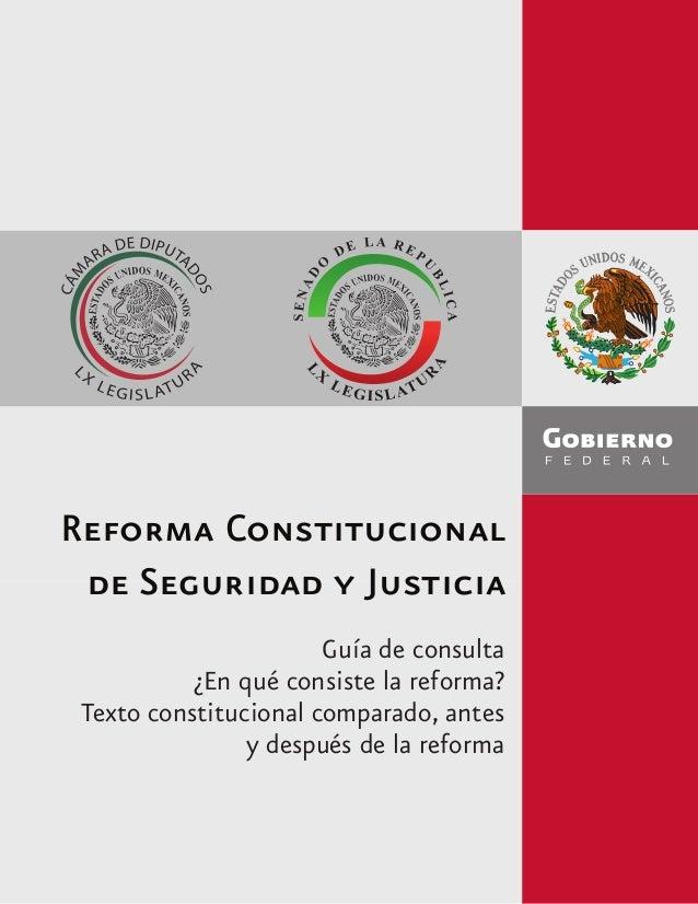 Reforma Constitucional de Seguridad y Justicia Guía de consulta ¿En qué consiste la reforma? Texto constitucional comparad...