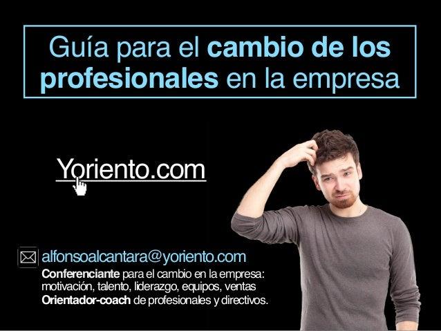 Guía para el cambio de los profesionales en la empresa Conferenciante para el cambio en la empresa: motivación, talento, l...
