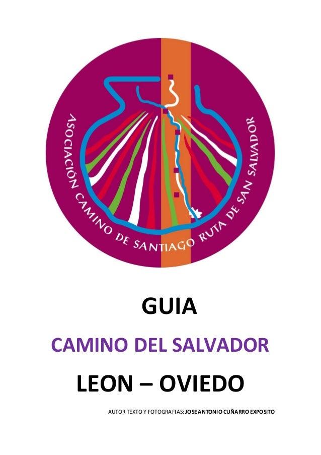 GUIA CAMINO DEL SALVADOR  LEON – OVIEDO AUTOR TEXTO Y FOTOGRAFIAS: JOSE ANTONIO CUÑARRO EXPOSITO