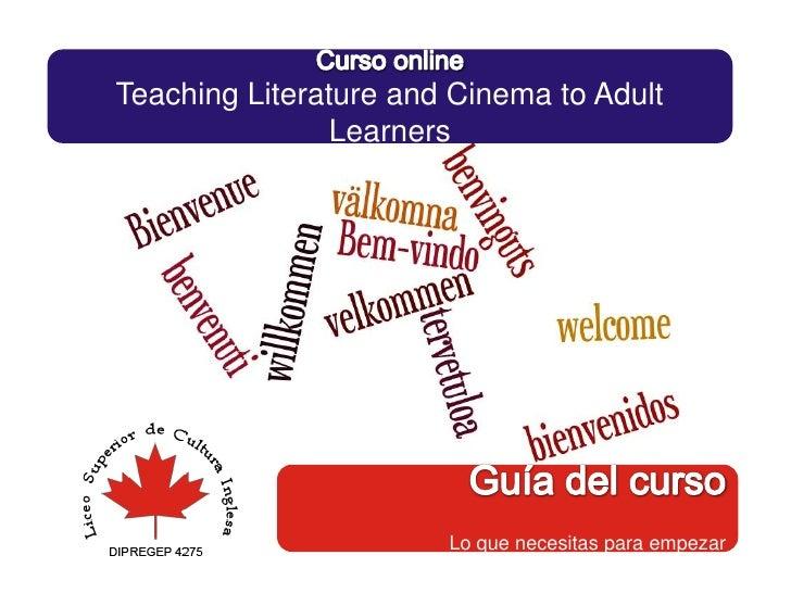 Curso online<br />Teaching Literature and Cinema to Adult Learners<br />Guía del curso <br />Lo que necesitas para empezar...