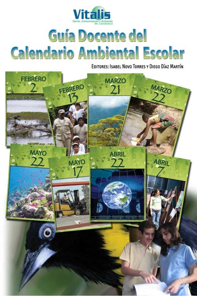 Guía Docente del Calendario Ambiental EscolarEsta Guía Docente y el CalendarioAmbiental Escolar 2010-2011han sido posible ...