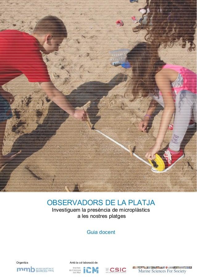 Organitza Amb la col·laboració de OBSERVADORS DE LA PLATJA Investiguem la presència de microplàstics a les nostres platges...